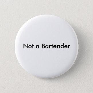 Not a Bartender 2 Inch Round Button