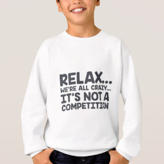 Not A Competition Sweatshirt