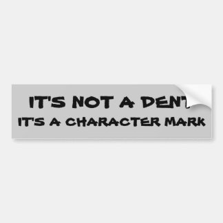 Not A Dent, Character Mark Bumper Sticker
