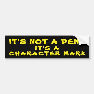 Not A Dent, It's a Character Mark Bumper Sticker