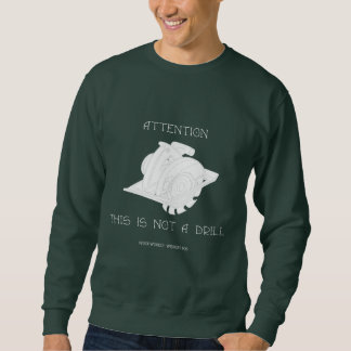 Not A Drill Sweatshirt