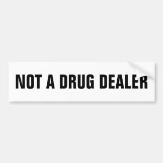 Not a drug dealer bumper sticker