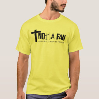 Not a fan T-Shirt
