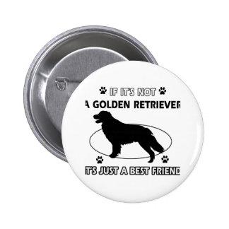 Not a golden retriever pin