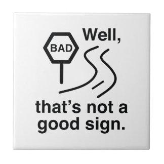 Not A Good Sign Tile