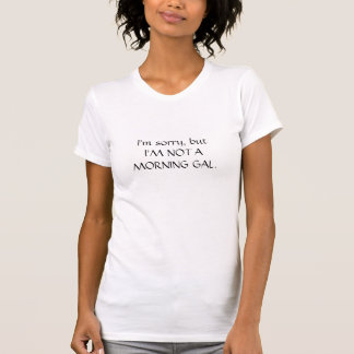 Not a morning gal t-shirts