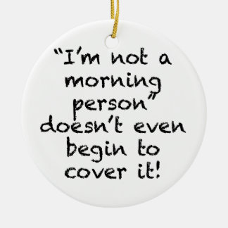 Not a Morning Person Ceramic Ornament
