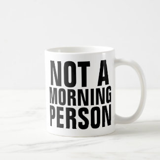 NOT A MORNING PERSON Coffee mugs