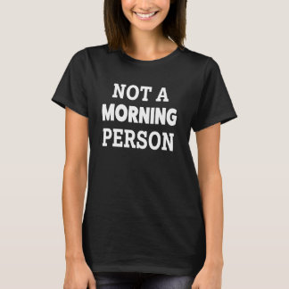 Not a Morning Person funny shirt