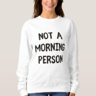 Not a Morning Person Sweatshirt