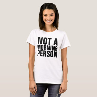 NOT A MORNING PERSON t-shirts