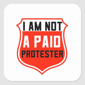 NOT A PAID PROTEST STICKER, Add To Most Anything Square Sticker