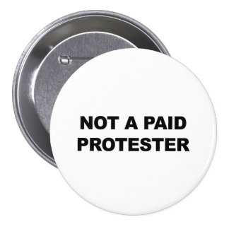 Not a Paid Protester 3 Inch Round Button