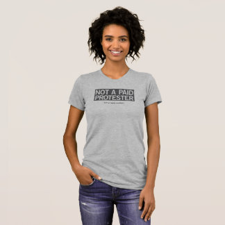 Not A Paid Protester - Womens T-Shirt