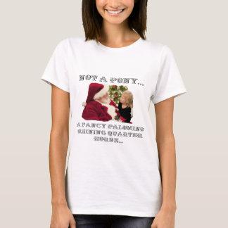 NOT A PONY - A FANCY REINING QUARTER HORSE T-Shirt