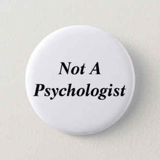 Not A Psychologist 2 Inch Round Button