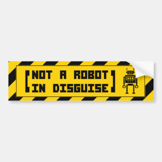 (not a robot in disguise) Bumper Sticker
