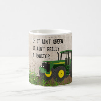 Not a tractor if it's not green Coffee Mug