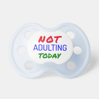 Not adulting funny quote pacifier