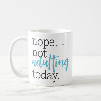 """Not Adulting Today"" Funny Statement Coffee Mug"