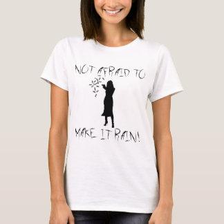 Not Afraid to Make it Rain! T-Shirt
