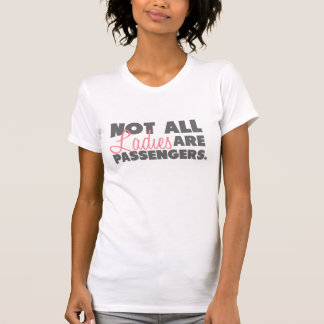 Not All Ladies Are Passengers T-Shirt