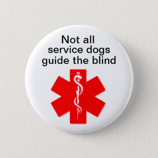 not all service dogs guide the blind medical alert 2 inch round button