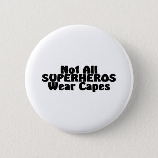 Not All SUPERHEROS Wear Capes 2 Inch Round Button