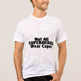 Not All SUPERHEROS Wear Capes T-Shirt