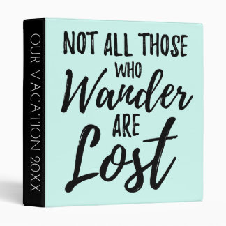 Not All Those Who Wander Are Lost Binder