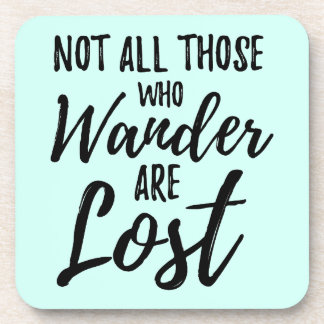 Not All Those Who Wander Are Lost Coaster