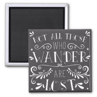 Not all Those Who Wander are Lost Magnet