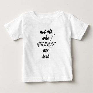 Not All Who Wander Are Lost Baby T-Shirt