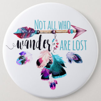 Not All Who Wander Are Lost Bohemian Wanderlust 6 Inch Round Button