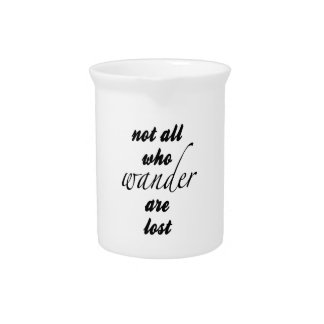 Not All Who Wander Are Lost Drink Pitcher