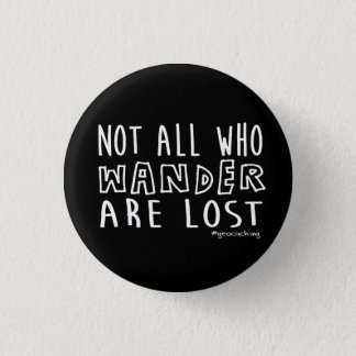 Not All Who Wander Are Lost - geocaching 1 Inch Round Button