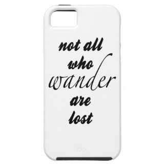Not All Who Wander Are Lost iPhone 5 Cases