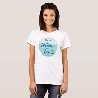 Not all who Wander are Lost ~ Ocean/Nautical T-Shirt