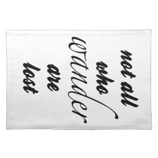 Not All Who Wander Are Lost Placemats