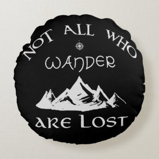 Not All Who Wander Are Lost Round Pillow
