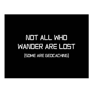 Not All Who Wander Are Lost (Some Are Geocaching) Postcard