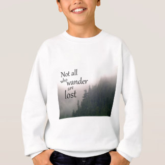 Not All Who Wander Are Lost Sweatshirt