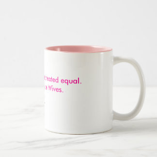 Not all women are created equal... Two-Tone coffee mug