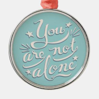 Not Alone Silver-Colored Round Ornament