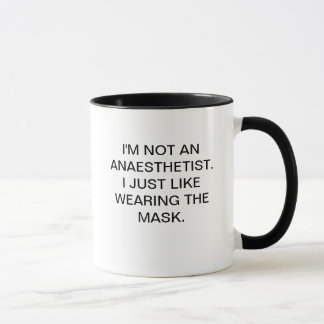 NOT AN ANAESTHETIST - JUST LIKE WEARING THE MASK. MUG