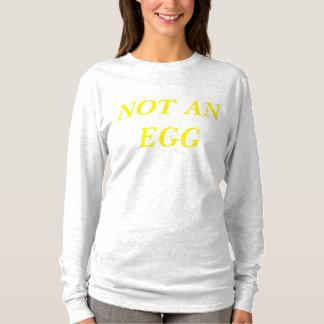 NOT AN EGG T-Shirt