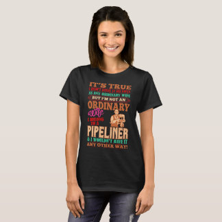 Not An Ordinary Wife I Belong To A Pipeliner Shirt