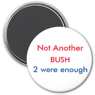 Not Another Bush Magnut 3 Inch Round Magnet