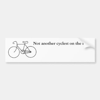 Not another cyclest on the road! bumper sticker