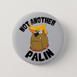 Not Another Palin Bulldog Trump 2 Inch Round Button